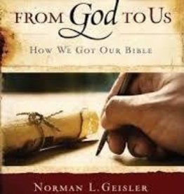 Geisler, Norman L From God to Us: How We Got Our Bible (rev., exp)