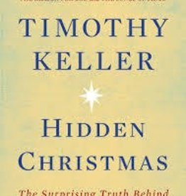 Keller, Timothy Hidden Christmas: The Surprising Truth Behind the Birth of Christ