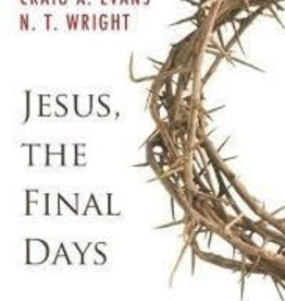 Evans, Craig A Jesus, the final Days: What Really Happened