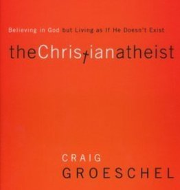 Groeschel, Craig Christian Atheist Participant's Guide, The: Believing in God but Living as If He Doesn't Exist
