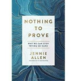 Allen, Jennie Nothing to Prove: Why We Can Stop Trying So Hard