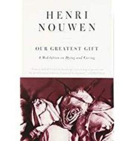 Nouwen, Henri Our Greatest Gift