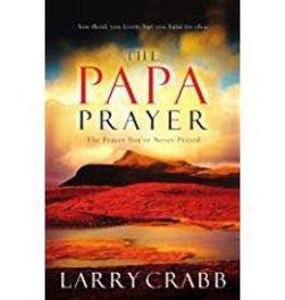 Crabb, Larry Papa Prayer: The Prayer You've Never Prayed