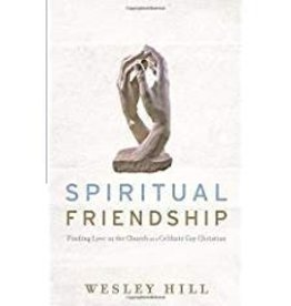 Hill, Wesley Spiritual Friendship: Finding Love in the Church as a Celibate Gay Christian