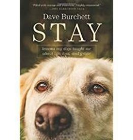 Burchett, Dave Stay: Lessons My Dog Taught About Life, Loss, Grace