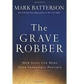Batterson, Mark Grave Robber, The: How Jesus Can Make Your Impossible Possible