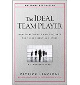 Lencioni, Patrick M Ideal Team Player,The: How to Recognize and Cultivate The Three Essential Virtues
