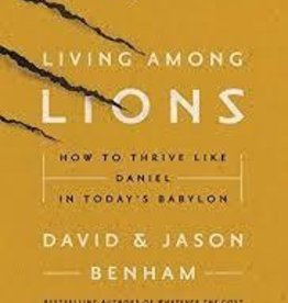 Benham, Jason Living Among Lions: How to Thrive Like Daniel in Today's Babylon