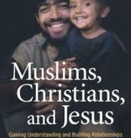 Medearis, Carl Muslims, Christians, and Jesus: Gaining Understanding and Building Relationships