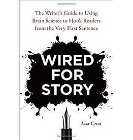 Cron, Lisa Wired for Story: The Writer's Guide to Using Brain Science to Hook Readers from the Very First Sentence