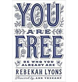 Lyons, Rebekah You Are Free: Be Who You Already Are