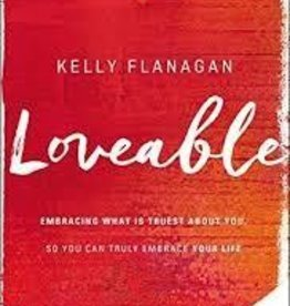 Flanagan, Kelly Loveable: Embracing What Is Truest About You, So You Can Truly Embrace Your Life