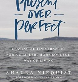 Niequist, Shauna Present Over Perfect: Leaving