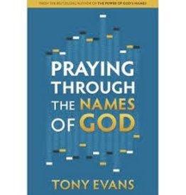 Evans, Tony Praying Through the Names of God