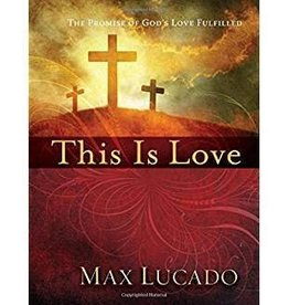 Lucado, Max This Is Love: The Promise of God's Love Fulfilled