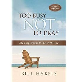 Hybels, Bill Too Busy Not to Pray