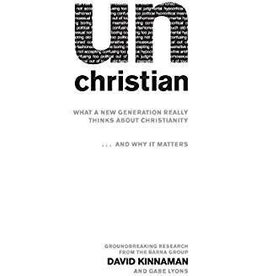 Kinnaman, David Unchristian: What a New Generation Thinks About Christianity