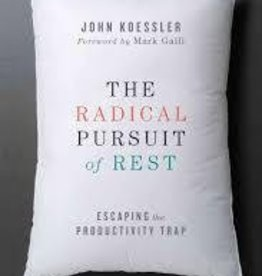 Koessler, John Radical Pursuit of Rest: Escaping the Productivity Trap