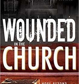 Hayward, Chris Wounded in the Church: Hope Beyond the Pain