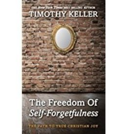 Keller, Timothy Freedom of Self-forgetfulness, The