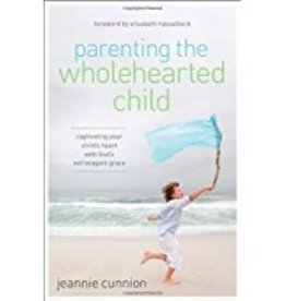Cunnion, Jeannie Parenting the Wholehearted Child
