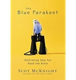 McKnight, Scot Blue Parakeet, The:  Rethinking How You Read the Bible