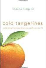 Niequist, Shauna Cold Tangerines: Celebrating the Extraordinary Nature of Everyday Life