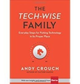 Crouch, Andy Tech-Wise Family, The: Everyday Steps for Putting Technology in Its Proper Place