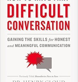 Cloud, Henry How to Have That Difficult Conversation: Gaining the Skills for Honest and Meaningful Conversation
