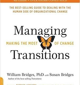 Bridges, William PhD Managing Transitions, 25th anniversary edition: Making the Most of Change