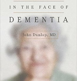 "Dunlop, John MD Finding Grace in the Face of Dementia: ""Experiencing Dementia--Honoring God"""