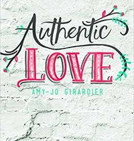 Girardier, Amy-Jo Authentic Love - Bible Study for Girls: Christ, Culture, and the Pursuit of Purity