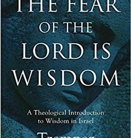 Longmand, Tremper III Fear of the Lord Is Wisdom, The: A Theological Introduction to Wisdom in Israel