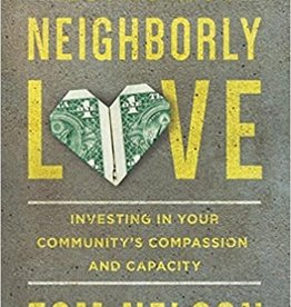 Nelson, Tom Economics of Neighborly Love, The: Investing in Your Community's Compassion and Capacity