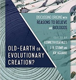 Keathly, Kenneth Old Earth or Evolutionary Creation?: Discussing Origins with Reasons to Believe and BioLogos
