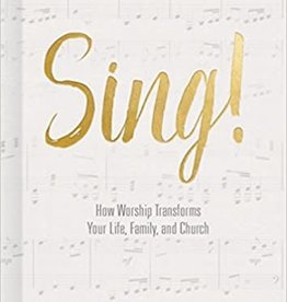Getty, Keith Sing!: How Worship Transforms Your Life, Family, and Church