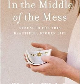 Walsh, Sheila In the Middle of the Mess: Strength for This Beautiful, Broken Life