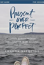 Niequist, Shauna Present Over Perfect: Leaving Behind Frantic for a Simpler, More Soulful Way of Living (Study Guide)