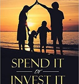 Evans, Jerry and Becky Spend It or Invest It: A Life Well Lived Leaves a Spiritual Legacy