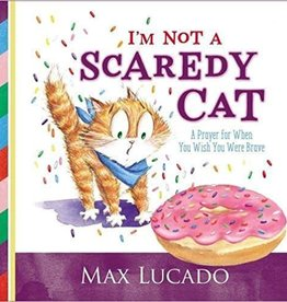 Lucado, Max I'm Not a Scaredy-Cat: A Prayer for When You Wish You Were Brave