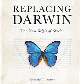 Jeanson, Nathaniel T Replacing Darwin: The New Origin of Species