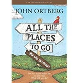 Ortberg, John All the Places to Go...How Will