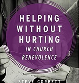 Corbett, Steve Helping Without Hurting in Church Benevolence: A Practical Guide to Walking with Low-Income People