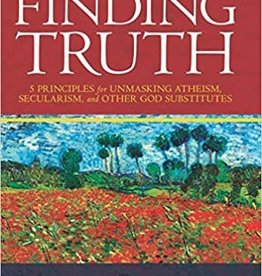 Pearcy, Nancy Finding Truth: 5 Principles for Unmasking Atheism, Secularism, and Other God Substitutes