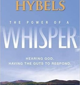 Hybels, Bill Power of a Whisper: Hearing God, Having the Guts to Respond