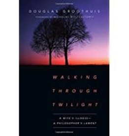 Groothuis Walking Through Twilight:  A Wife's Illness - A Philosopher's Lament