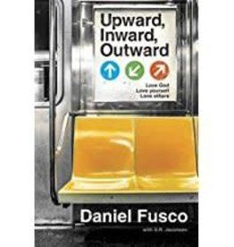 Fusco, Daniel Upward, Inward, Outward:  Love God, Love Yourself, Love Others