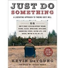 DeYoung, Kevin Just do Something:  A Liberating Approach to Finding God's Will