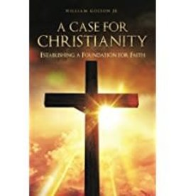 Golson, William A Case For Christianity:  Establishing a Foundation for Faith