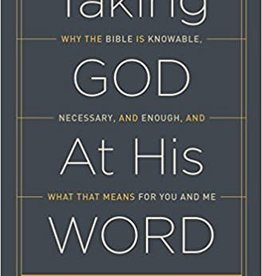 DeYoung, Kevin Taking God at His Word:  Why  the Bible is Knowable, Necessary, and Enough and what that means for Me and You